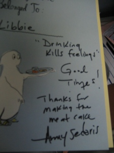 To Libbie, Drinking kills feelings, Good Times!  Thanks for making the meat cake